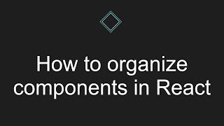 How to organize components in React