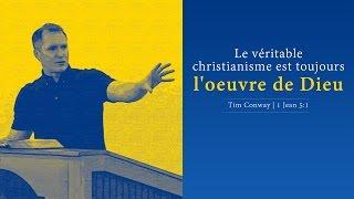 LE VÉRITABLE CHRISTIANISME EST TOUJOURS L'OEUVRE DE DIEU