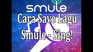 [Tutorial] Cara Save Lagu Smule Sing!