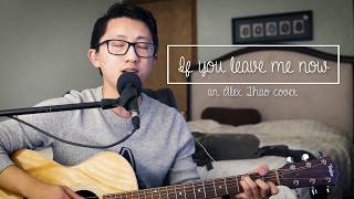 "Video ""If You Leave Me Now"" Charlie Puth cover by Alex Thao MP3, 3GP, MP4, WEBM, AVI, FLV Maret 2018"
