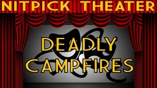 Deadly Campfires (Nitpick Theater)