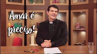 Padre Reginaldo Manzotti: Amar é preciso!