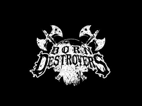 Born Destroyers - 04 Swingin' Axes