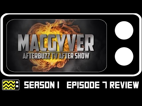 MacGyver Season 1 Episode 7 Review & After Show | AfterBuzz TV