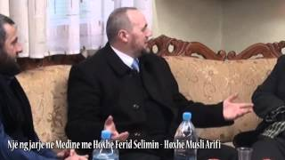Një ngjarje në Medine me Hoxhë Ferid Selimin - Hoxhë Musli Arifi