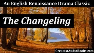 THE CHANGELING - FULL AudioBook by Thomas Middleton and William Rowley - Drama & Theatre