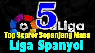 Video 5 Top Scorer Sepanjang Masa Liga Spanyol MP3, 3GP, MP4, WEBM, AVI, FLV Januari 2019