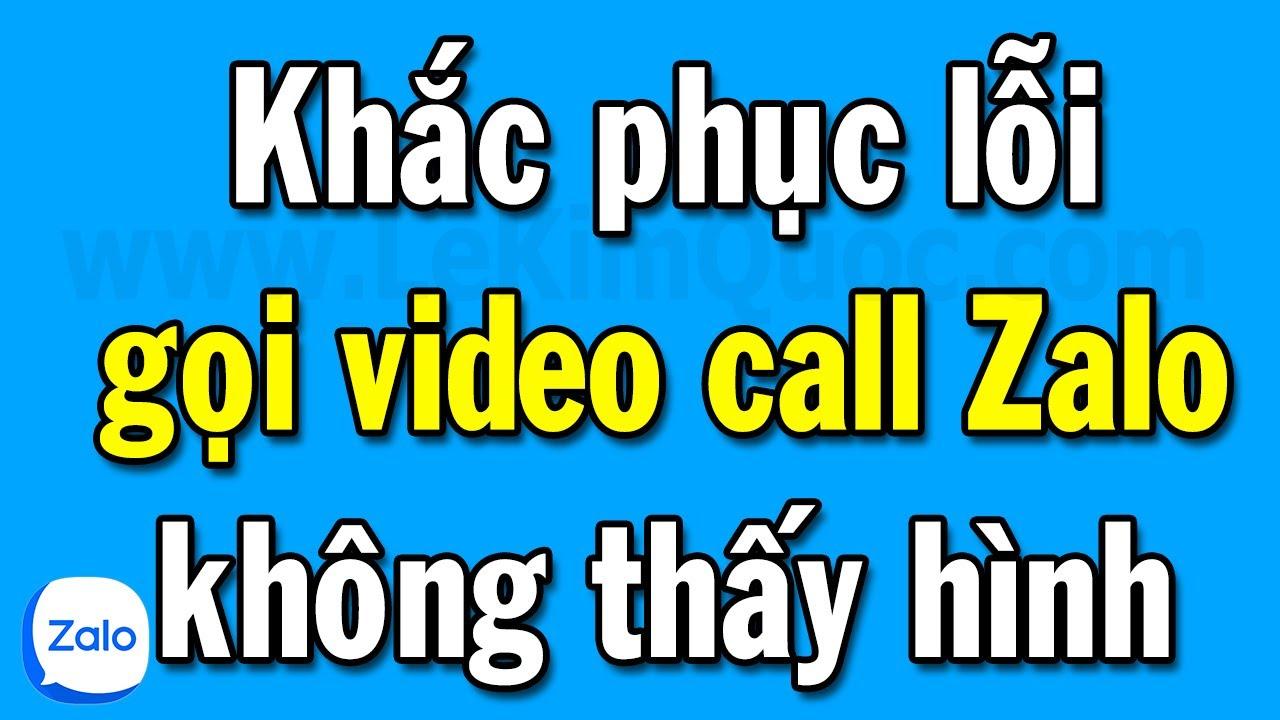Hướng dẫn khắc phục lỗi không thấy hình khi gọi Video Call Zalo trên điện thoại