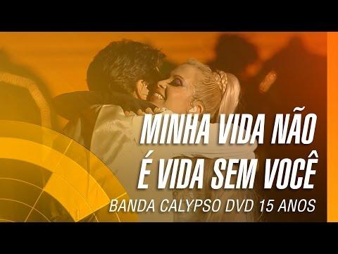 Banda Calypso e Daniel - Minha vida não é vida sem você