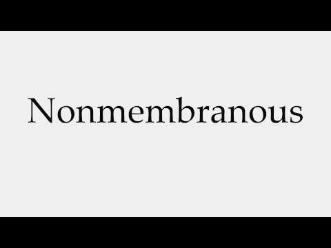 How to Pronounce Nonmembranous