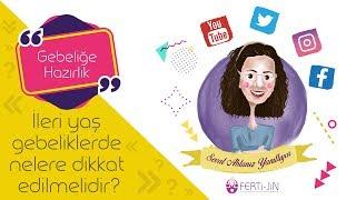 Op. Dr. Seval Taşdemir - İleri yaş gebeliklerde nelere dikkat edilmelidir?