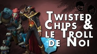 Twisted Chips & le troll de Noi