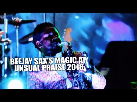 BEEJAY SAX'S MAGIC AT  UNUSUAL PRAISE 2018