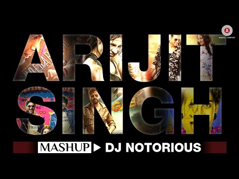 The Arijit Singh Mashup - DJ Notorious | Bollywood