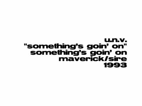 U.N.V. - Something's Goin' On