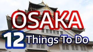 Osaka Japan  city photos gallery : 12 Things to Do in Osaka, Japan (Must See Attractions)