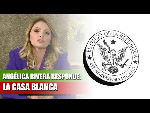 ANGELICA RIVERA RESPONDE: LA CASA BLANCA – EL PULSO DE LA REPÚBLICA