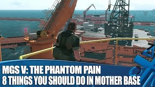 MGSV: The Phantom Pain - 8 Things You Should Do In Mother Base
