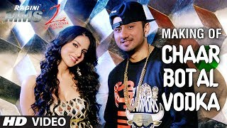 Chaar Botal Vodka Song Making Ragini MMS 2 - Yo Yo Honey Singh, Sunny Leone