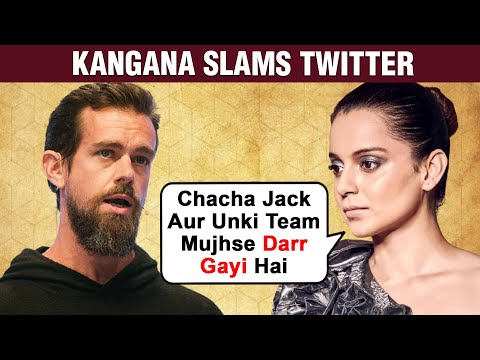 Kangana Ranaut SLAMS Twitter, Says, 'Chacha Jack And Team Is Scared Of Me'