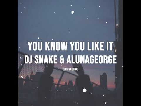 dj snake & aluna george - you know you like it (audio edit)