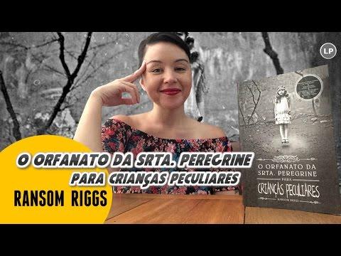 O Orfanato da Srta. Peregrine para Crianças Peculiares, de Ranson Riggs