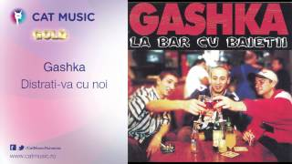 Gashka - Distrati-va cu noi