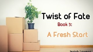 Hi everyone! Today I have a video showing you all Twist of Fate: Book 3 - A Fresh Start! This Audiobook is about a young woman who is trying to escape her past. This is an Audio Books Full Length video, so feel free to sit back, relax, and watch this Audiobook Full 2016. Finding Audio Books Full Length these days isn't very hard, but because there's such a massive collection of Audiobook Full 2016 videos, it can be hard to actually pick something to listen to. Obviously, I recommend giving Twist of Fate: Book 3 - A Fresh Start a listen! Hopefully you enjoy this Audiobook and my other Audio Books Full Length. I cannot wait to come out with my next Audiobook Full 2016 video, and my next Twist of Fate Audiobook video.Thank you for watching today's video. If you enjoyed, remember to leave a like rating, and a comment down below. Also, feel free to subscribe to the channel for more Audiobooks!Writing, Narration, imaging and mastering done by Isaiah Lawson.Subscribe here:https://www.youtube.com/channel/UCng9OcKoR8NFBLY9rDL17nQContact Isaiah(VO work etc):narratorisaiahlawson@gmail.comtwitter:@isaiahlawsonjrMusic used with licensing right: http://www.purple-planet.com