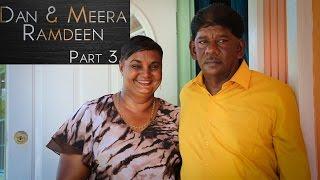 Dan & Meera Ramdeen (Part 3)