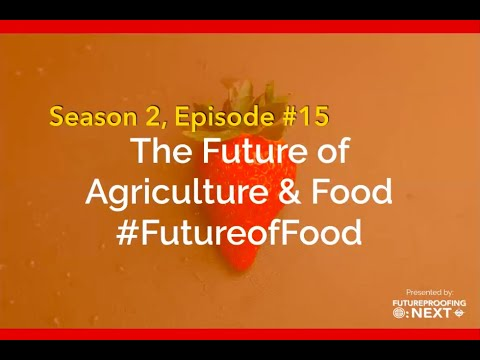 Futureproofing Now (Season #2, Ep. #15) - The Future of Agriculture & Food