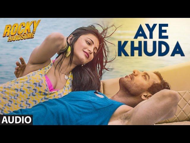 Aye Khuda Rocky Handsome Official Duet Lyrics ... - YouTube