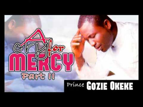 Prince Gozie Okeke - A Cry For Mercy Vol 2 - Gospel Music