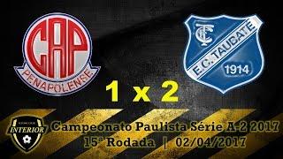 Campeonato Paulista Série A-2 2017 15ª Rodada 02/04/2017 Estádio Municipal Tenente Carriço Penápolis - SP Clube Atlético Penapolense 1 x 2 Esporte Clube Taub...
