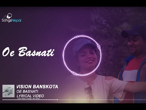 (Oe Basnti - Vision Banskota | Nepali Song | Lyrical Video | 2075 - Duration: 4 minutes, 35 seconds.)
