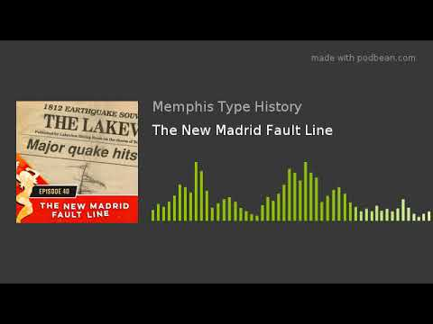 The New Madrid Fault Line with Memphis Type History: The Podcast