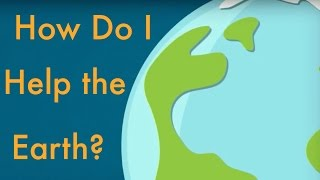 How Do I Help the Earth?