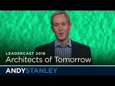 Leadercast 2016: Architects of Tomorrow // Andy Stanley