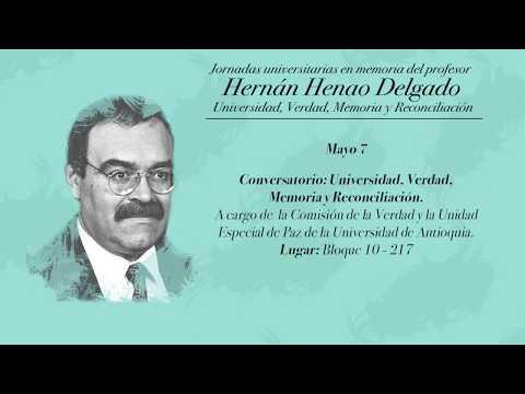 Jornadas Hernán Henao Delgado - Conversatorio Universidad, Verdad, Memoria y Reconciliación