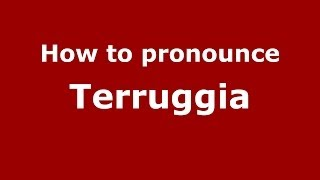 Terruggia Italy  city photos gallery : How to pronounce Terruggia (Italian/Italy) - PronounceNames.com