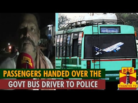 Passengers Handed over the Govt  Bus Driver to Police for Drunk Driving   Thanthi TV