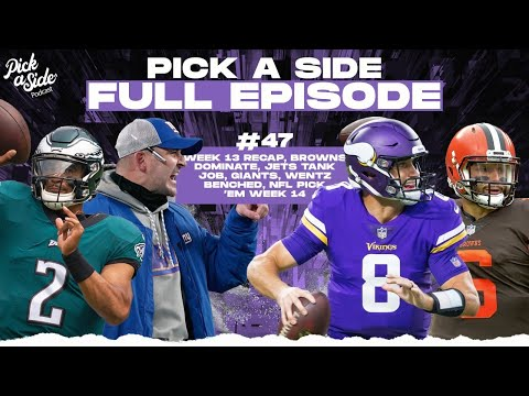 #47 Week 13 Recap, Browns Dominate, Jets Tank Job, Giants, Wentz Benched, NFL Pick 'Em Week 14