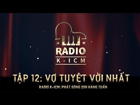 RADIO K-ICM | Vợ Tuyệt Vời Nhất - Vũ Duy Khánh - Tập 12 - Thời lượng: 6 phút và 43 giây.