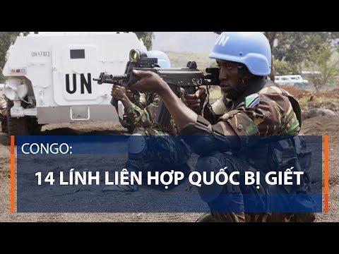 Congo: 14 lính Liên hợp quốc bị giết | VTC1 - Thời lượng: 46 giây.