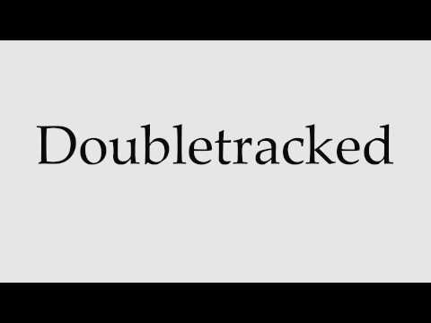 How to Pronounce Doubletracked