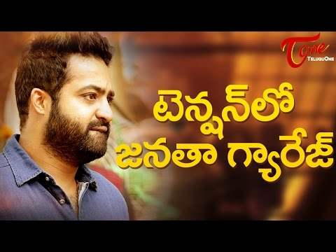 NTR Janatha Garage in New Tension !