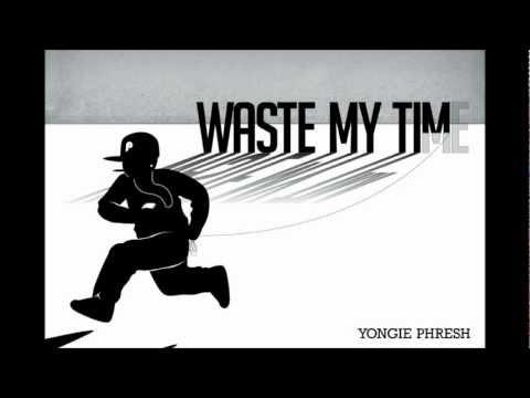 Waste My Time by Yongie Phresh