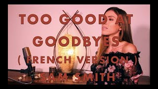 Video TOO GOOD AT GOODBYES ( FRENCH VERSION ) SAM SMITH ( SARA'H COVER ) download in MP3, 3GP, MP4, WEBM, AVI, FLV January 2017