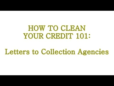 How To Clean Your Credit 101: Letters to collection agencies