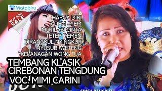 Download Lagu TEMBANG KLASIK CIREBONAN - VERSI TENGDUNG MIMI CARINI - LIVE BUROK MJS Mp3