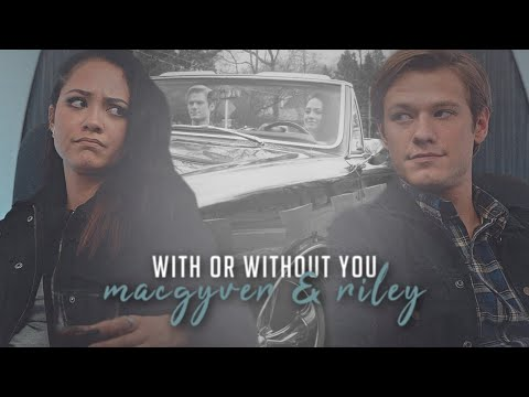 with or without you | macgyver & riley {+5x05}